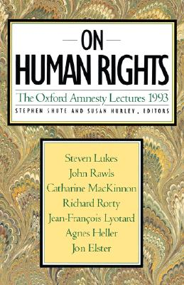 On Human Rights (Oxford Amnesty Lectures), Shute, Stephen; Hurley, Susan