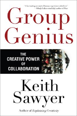 Group Genius: The Creative Power of Collaboration, Keith Sawyer