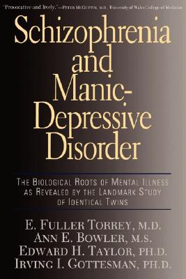 Image for Schizophrenia and Manic-Depressive Disorder: The Biological Roots of Mental Illness As Revealed by the Landmark Study of Identical Twins