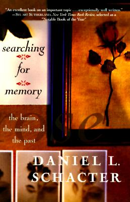 Searching for Memory: The Brain, the Mind, and the Past, Schacter, Daniel L.