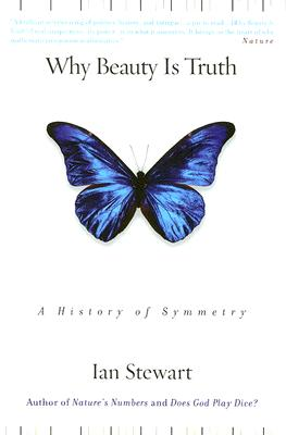 Why Beauty Is Truth: The History of Symmetry, Ian Stewart