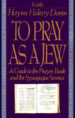 To Pray As A Jew: A Guide To The Prayer Book And The Synagogue Service, Donin, Hayim H.