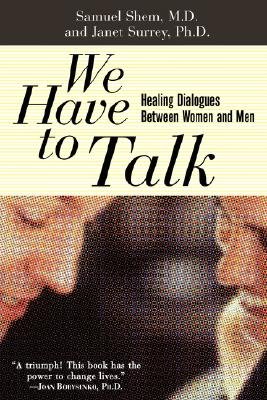 We Have to Talk : Healing Dialogues Between Men and Women, Samuel Shem, Janet Surrey, Stephen Bergman