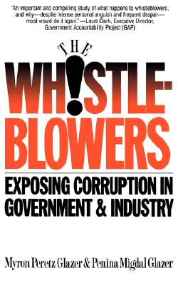 The Whistleblowers: Exposing Corruption in Government and Industry, Glazer, Myron Peretz,Glazer, Penina Migdal;Glazer, Penina Migdal