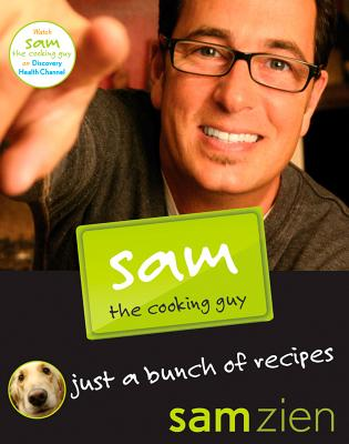 Image for Sam the Cooking Guy: Just a Bunch of Recipes