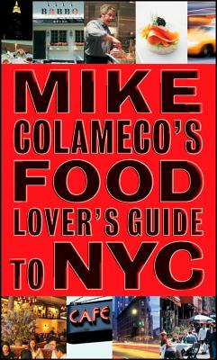 "Mike Colameco's Food Lover's Guide to New York City, ""Colameco, Mike"""