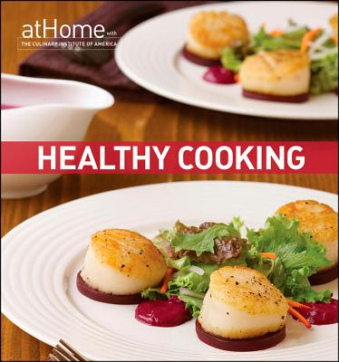 Healthy Cooking at Home with The Culinary Institute of America, Culinary Institute of America