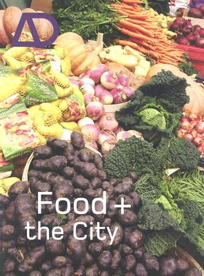 Image for Architectural Design: Food And The City