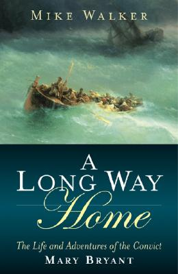 Image for A Long Way Home: The Life And Adventures Of The Convict Mary Bryant