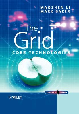 The Grid: Core Technologies, Li, Maozhen, Baker, Mark