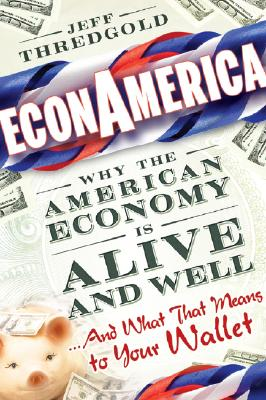 EconAmerica: Why the American Economy is Alive and Well... And What That Means to Your Wallet, Jeff Thredgold