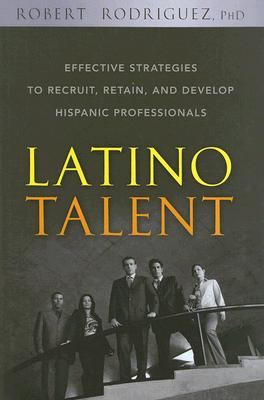 Image for Latino Talent: Effective Strategies to Recruit, Retain and Develop Hispanic Professionals