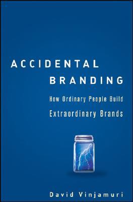 Accidental Branding: How Ordinary People Build Extraordinary Brands, Vinjamuri, David