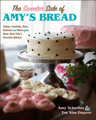 """The Sweeter Side of Amy's Bread, """"Scherber, Amy, Dupree, Toy Kim"""""""