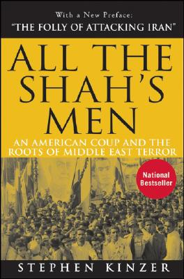 ALL THE SHAH'S MEN : AN AMERICAN COUP AN, STEPHEN KINZER