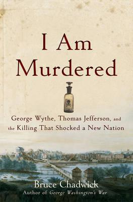 Image for I Am Murdered: George Wythe, Thomas Jefferson, and the Killing That Shocked a New Nation