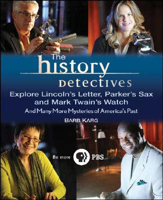 Image for The History Detectives Explore Lincoln's Letter, Parker's Sax, and Mark Twain's Watch: And Many More Mysteries of America's Past