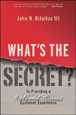 What's the Secret?: To Providing a World-Class Customer Experience, DiJulius, John R.
