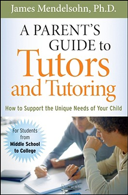 Image for A Parent's Guide to Tutors and Tutoring: How to Support the Unique needs of Your Child