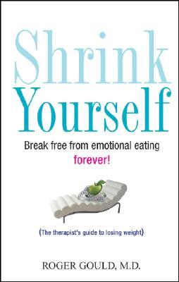 Image for Shrink Yourself: Break Free from Emotional Eating Forever