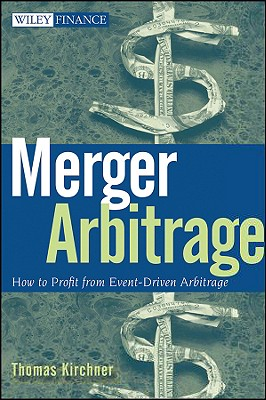 Merger Arbitrage: How to Profit from Event-Driven Arbitrage, Thomas Kirchner