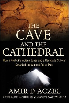 Image for The Cave and the Cathedral: How a Real-Life Indiana Jones and a Renegade Scholar Decoded the Ancient Art of Man