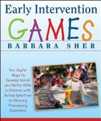 Image for Early Intervention Games: Fun, Joyful Ways to Develop Social and Motor Skills in Children with Autism Spectrum or Sensory Processing Disorders