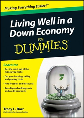 Living Well in a Down Economy For Dummies, Barr, Tracy