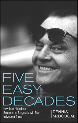 Five Easy Decades: How Jack Nicholson Became the Biggest Movie Star in Modern Times, McDougal, Dennis