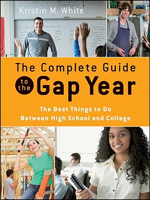 Complete Guide to the Gap Year, Kristin M. White