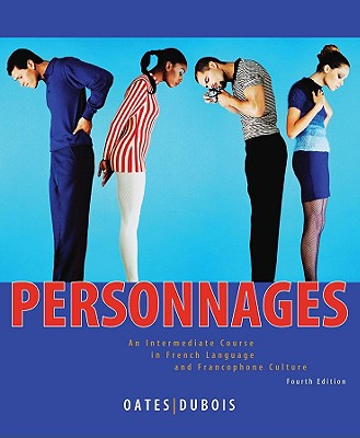 Personnages: An Intermediate Course in French Language and Francophone Culture 4th Edition, Michael D. Oates (Author), Jacques Dubois (Author)