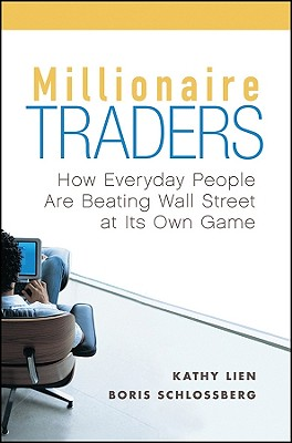 Millionaire Traders: How Everyday People Are Beating Wall Street at Its Own Game, Lien, Kathy; Schlossberg, Boris