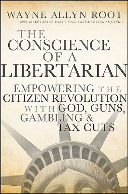 Image for The Conscience of a Libertarian: Empowering the Citizen Revolution with God, Guns, Gold and Tax Cuts