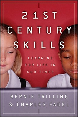 21st Century Skills - Learning For Life In Our Times, Bernie Trilling and Charles Fadel