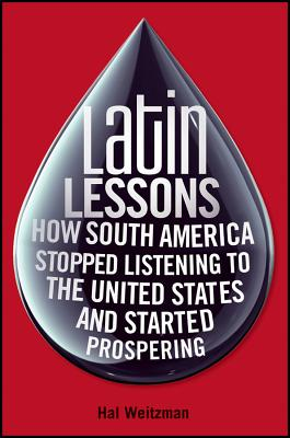 Image for Latin Lessons How South American Stopped Listening to the United State and Started Propering