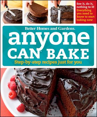 Anyone Can Bake: Step-By-Step Recipes Just for You, Better Homes and Gardens