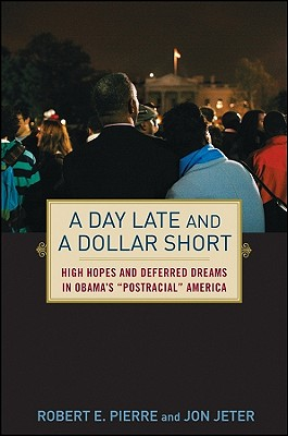 Image for A Day Late and a Dollar Short: High Hopes and Deferred Dreams in Obama's ''Post-Racial'' America