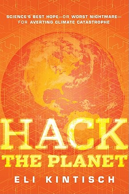 Image for Hack the Planet: Science's Best Hope - or Worst Nightmare - for Averting Climate Catastrophe