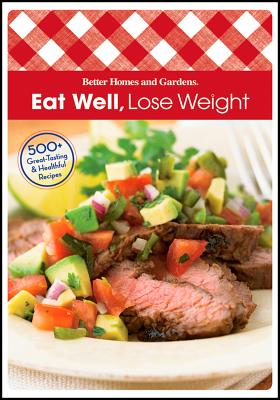 """Eat Well, Lose Weight (Better Homes & Gardens Test Kitchen)"", Better Homes and Gardens"
