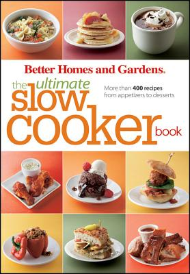 The Ultimate Slow Cooker Book: More than 400 Recipes from Appetizers to Desserts (Better Homes & Gardens Ultimate), Better Homes and Gardens