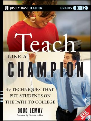 Teach Like a Champion: 49 Techniques that Put Students on the Path to College (K-12), Doug Lemov