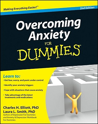 Overcoming Anxiety For Dummies, 2nd Edition, Elliott, Charles H.