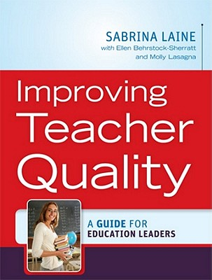 Improving Teacher Quality: A Guide for Education Leaders, Sabrina W. Laine (Author), Molly Lasagna (Author), Ellen Behrstock-Sherratt (Author)