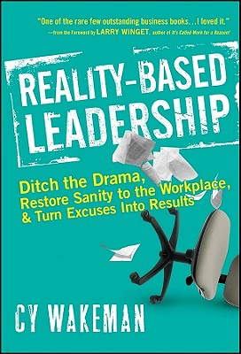 Image for Reality-Based Leadership: Ditch the Drama, Restore Sanity to the Workplace, and Turn Excuses into Results