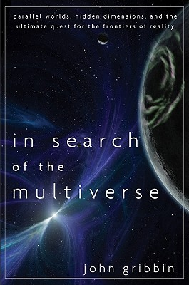 Image for In Search of the Multiverse: Parallel Worlds, Hidden Dimensions, and the Ultimate Quest for the Frontiers of Reality