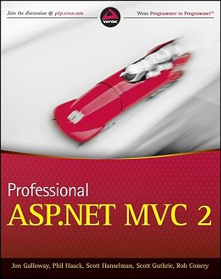Professional ASP.NET MVC 2, Galloway, Jon; Hanselman, Scott; Haack, Phil; Guthrie, Scott; Conery, Rob