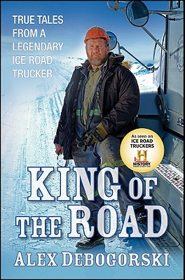 Image for King of the Road: True Tales from a Legendary Ice Road Trucker