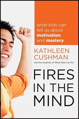 Image for Fires in the Mind: What Kids Can Tell Us About Motivation and Mastery