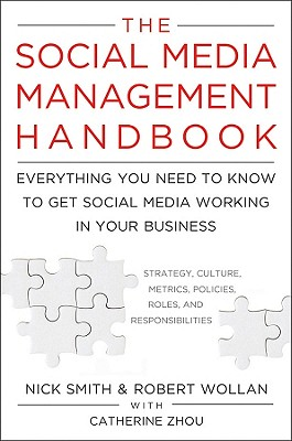 The Social Media Management Handbook: Everything You Need To Know To Get Social Media Working In Your Business, Wollan, Robert; Smith, Nick; Zhou, Catherine