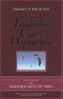 Reflections on Leadership and Career Development: On the Couch with Manfred Kets de Vries, Kets de Vries, Manfred F. R.